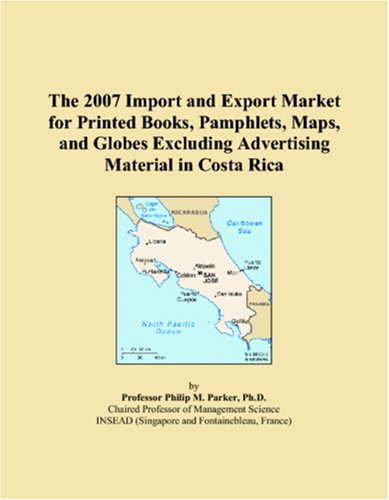 9780546071597: The 2007 Import and Export Market for Printed Books, Pamphlets, Maps, and Globes Excluding Advertising Material in Costa Rica