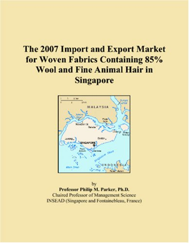 9780546074307: The 2007 Import and Export Market for Woven Fabrics Containing 85% Wool and Fine Animal Hair in Singapore