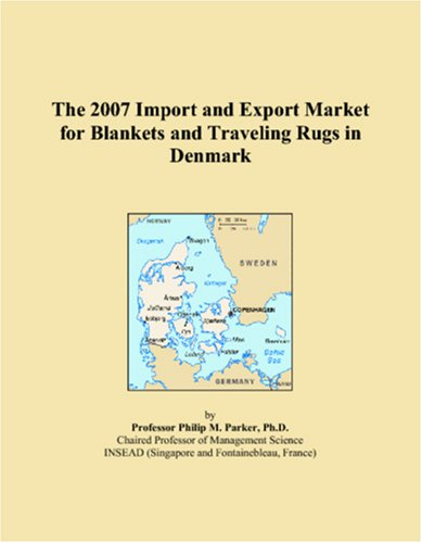 9780546084092: The 2007 Import and Export Market for Blankets and Traveling Rugs in Denmark