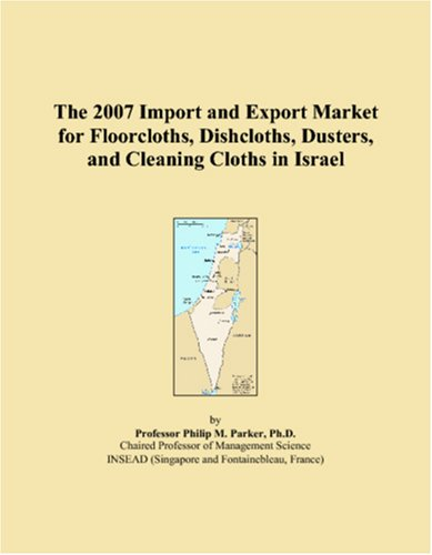 9780546086966: The 2007 Import and Export Market for Floorcloths, Dishcloths, Dusters, and Cleaning Cloths in Israel