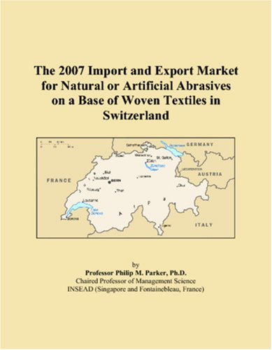 9780546091144: The 2007 Import and Export Market for Natural or Artificial Abrasives on a Base of Woven Textiles in Switzerland
