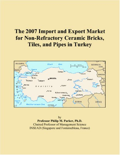 9780546091199: The 2007 Import and Export Market for Non-Refractory Ceramic Bricks, Tiles, and Pipes in Turkey