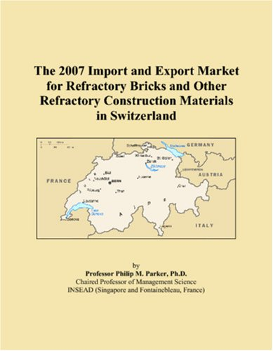 9780546091724: The 2007 Import and Export Market for Refractory Bricks and Other Refractory Construction Materials in Switzerland