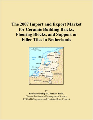 9780546091779: The 2007 Import and Export Market for Ceramic Building Bricks, Flooring Blocks, and Support or Filler Tiles in Netherlands