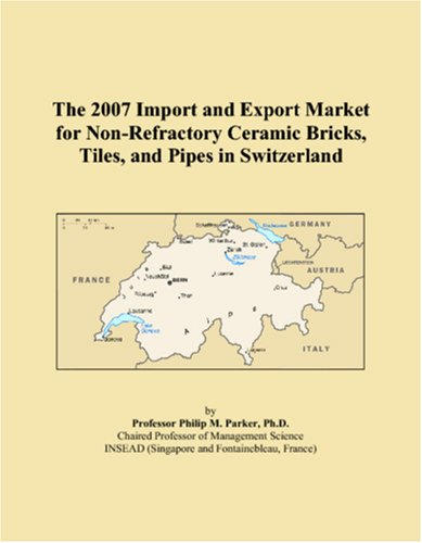 9780546092325: The 2007 Import and Export Market for Non-Refractory Ceramic Bricks, Tiles, and Pipes in Switzerland