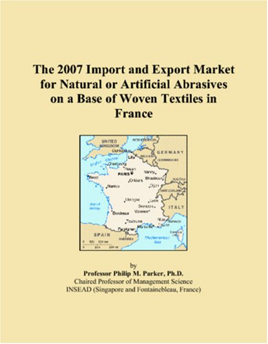 9780546092479: The 2007 Import and Export Market for Natural or Artificial Abrasives on a Base of Woven Textiles in France