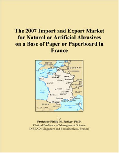9780546092622: The 2007 Import and Export Market for Natural or Artificial Abrasives on a Base of Paper or Paperboard in France