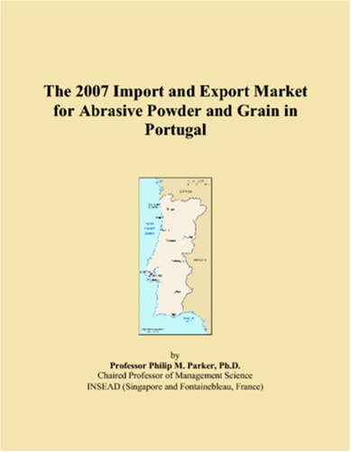 9780546093117: The 2007 Import and Export Market for Abrasive Powder and Grain in Portugal