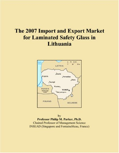 9780546096330: The 2007 Import and Export Market for Laminated Safety Glass in Lithuania