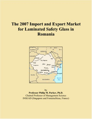 9780546096422: The 2007 Import and Export Market for Laminated Safety Glass in Romania