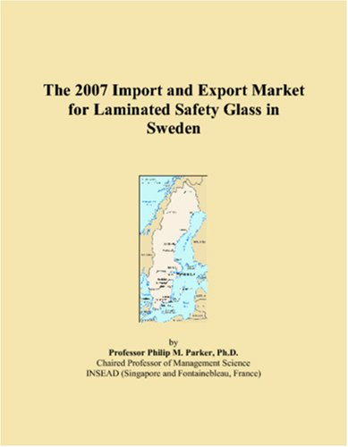 9780546096491: The 2007 Import and Export Market for Laminated Safety Glass in Sweden