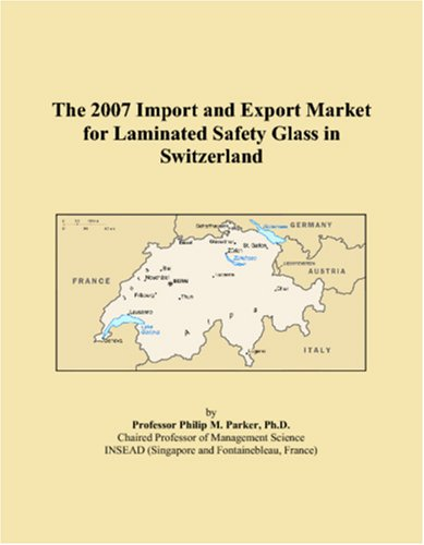 9780546096507: The 2007 Import and Export Market for Laminated Safety Glass in Switzerland