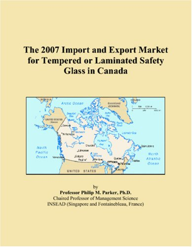 9780546096606: The 2007 Import and Export Market for Tempered or Laminated Safety Glass in Canada