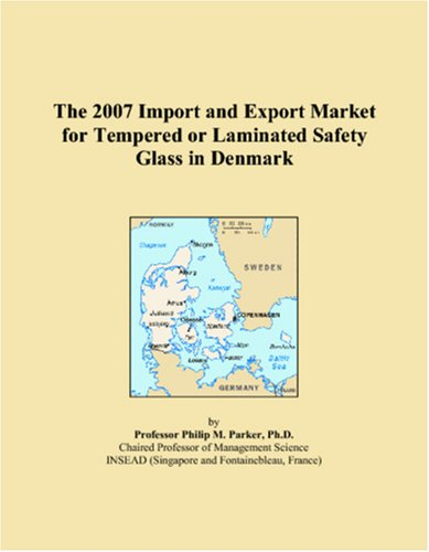 9780546096651: The 2007 Import and Export Market for Tempered or Laminated Safety Glass in Denmark