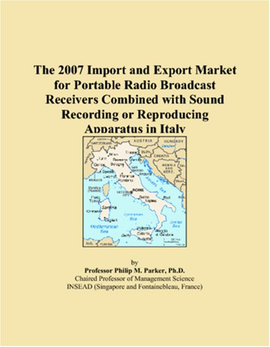 9780546118254: The 2007 Import and Export Market for Portable Radio Broadcast Receivers Combined with Sound Recording or Reproducing Apparatus in Italy