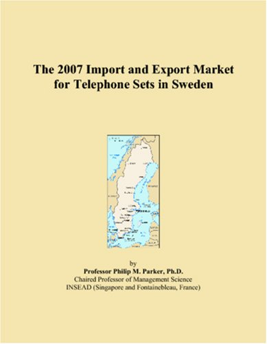 9780546119640: The 2007 Import and Export Market for Telephone Sets in Sweden