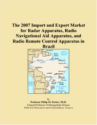 9780546122312: The 2007 Import and Export Market for Radar Apparatus, Radio Navigational Aid Apparatus, and Radio Remote Control Apparatus in Brazil