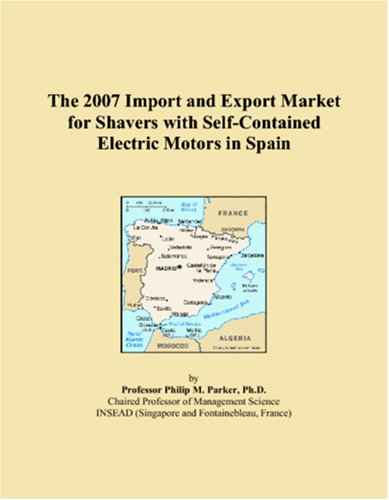 9780546132717: The 2007 Import and Export Market for Shavers with Self-Contained Electric Motors in Spain