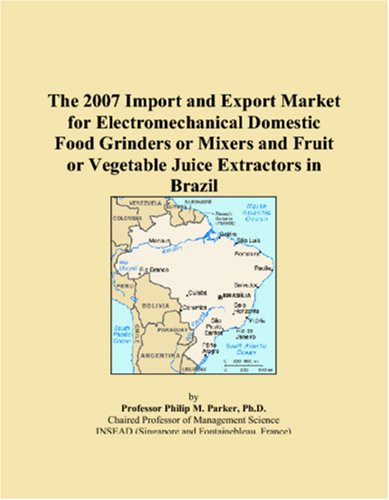 9780546133363: The 2007 Import and Export Market for Electromechanical Domestic Food Grinders or Mixers and Fruit or Vegetable Juice Extractors in Brazil