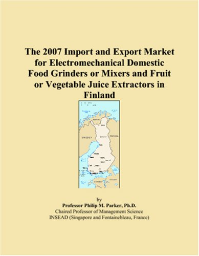 9780546133400: The 2007 Import and Export Market for Electromechanical Domestic Food Grinders or Mixers and Fruit or Vegetable Juice Extractors in Finland