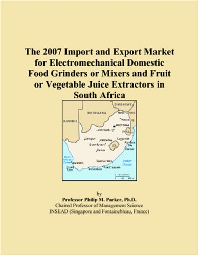 9780546133509: The 2007 Import and Export Market for Electromechanical Domestic Food Grinders or Mixers and Fruit or Vegetable Juice Extractors in South Africa