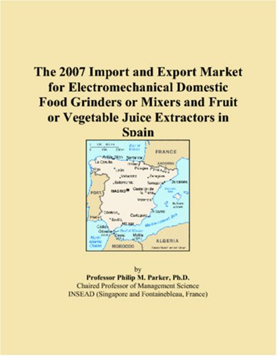 9780546133523: The 2007 Import and Export Market for Electromechanical Domestic Food Grinders or Mixers and Fruit or Vegetable Juice Extractors in Spain