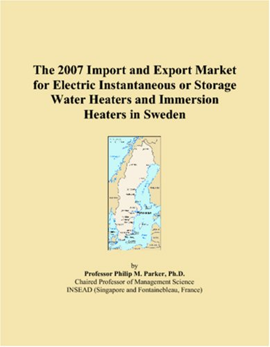 9780546134131: The 2007 Import and Export Market for Electric Instantaneous or Storage Water Heaters and Immersion Heaters in Sweden