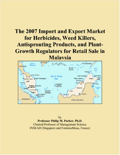9780546147063: The 2007 Import and Export Market for Herbicides, Weed Killers, Antisprouting Products, and Plant-Growth Regulators for Retail Sale in Malaysia