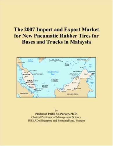 9780546147322: The 2007 Import and Export Market for New Pneumatic Rubber Tires for Buses and Trucks in Malaysia