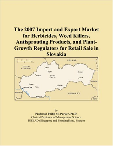 9780546147476: The 2007 Import and Export Market for Herbicides, Weed Killers, Antisprouting Products, and Plant-Growth Regulators for Retail Sale in Slovakia