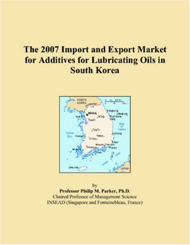 9780546150827: The 2007 Import and Export Market for Additives for Lubricating Oils in South Korea