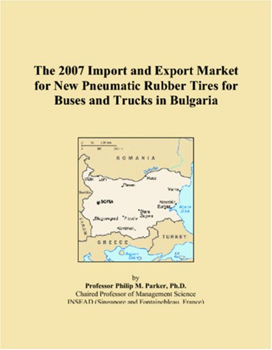 9780546158892: The 2007 Import and Export Market for New Pneumatic Rubber Tires for Buses and Trucks in Bulgaria