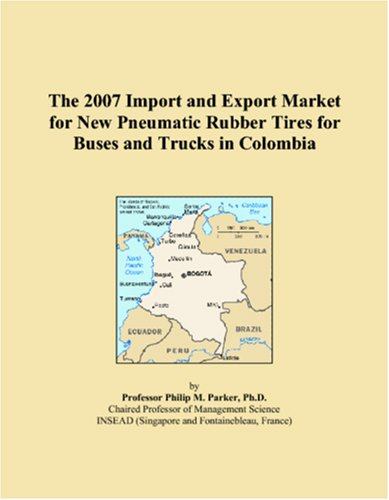 9780546159325: The 2007 Import and Export Market for New Pneumatic Rubber Tires for Buses and Trucks in Colombia