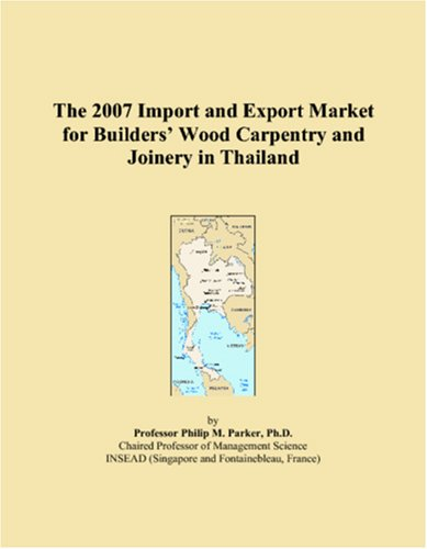 9780546166736: The 2007 Import and Export Market for Builders? Wood Carpentry and Joinery in Thailand