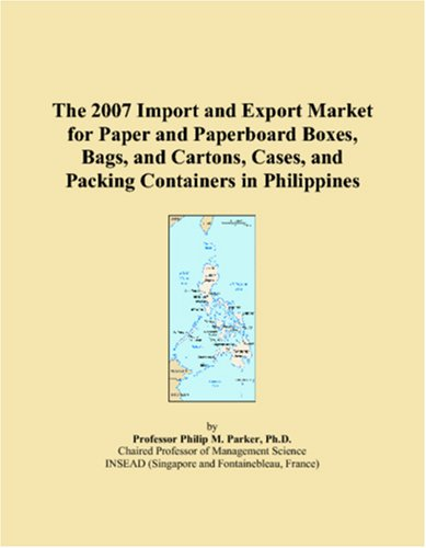 9780546173178: The 2007 Import and Export Market for Paper and Paperboard Boxes, Bags, and Cartons, Cases, and Packing Containers in Philippines