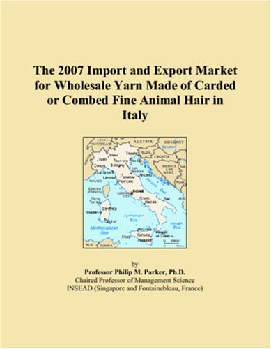 9780546175585: The 2007 Import and Export Market for Wholesale Yarn Made of Carded or Combed Fine Animal Hair in Italy