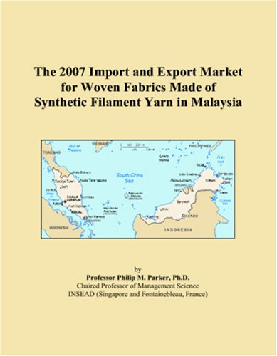9780546182248: The 2007 Import and Export Market for Woven Fabrics Made of Synthetic Filament Yarn in Malaysia