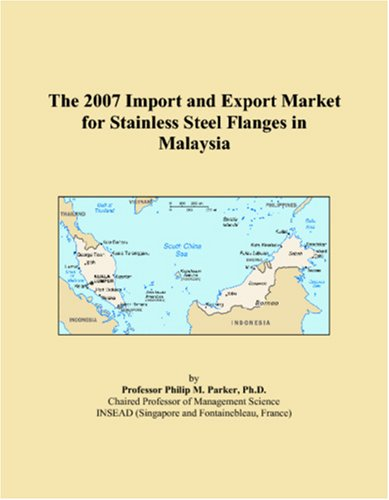 9780546197716: The 2007 Import and Export Market for Stainless Steel Flanges in Malaysia