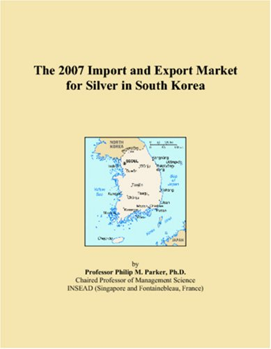 9780546199314: The 2007 Import and Export Market for Silver in South Korea