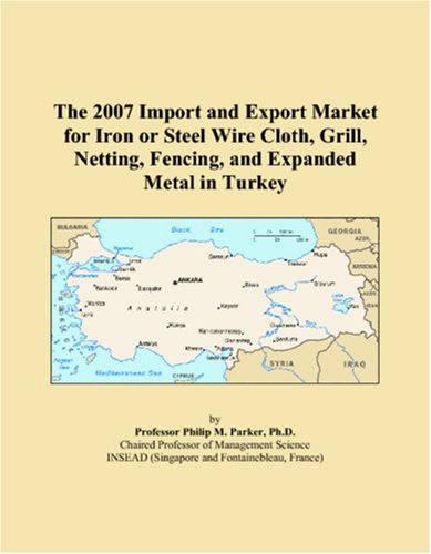 9780546205534: The 2007 Import and Export Market for Iron or Steel Wire Cloth, Grill, Netting, Fencing, and Expanded Metal in Turkey