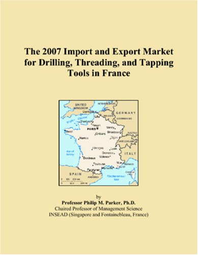 9780546208504: The 2007 Import and Export Market for Drilling, Threading, and Tapping Tools in France
