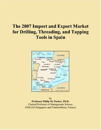 9780546208559: The 2007 Import and Export Market for Drilling, Threading, and Tapping Tools in Spain