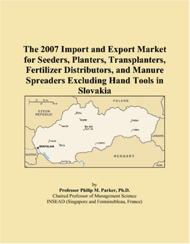 9780546226577: The 2007 Import and Export Market for Seeders, Planters, Transplanters, Fertilizer Distributors, and Manure Spreaders Excluding Hand Tools in Slovakia