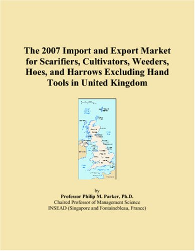 9780546226805: The 2007 Import and Export Market for Scarifiers, Cultivators, Weeders, Hoes, and Harrows Excluding Hand Tools in United Kingdom