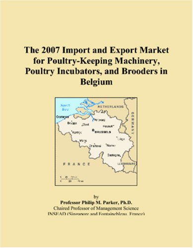 9780546226812: The 2007 Import and Export Market for Poultry-Keeping Machinery, Poultry Incubators, and Brooders in Belgium
