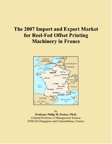 9780546232165: The 2007 Import and Export Market for Reel-Fed Offset Printing Machinery in France