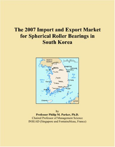 9780546259599: The 2007 Import and Export Market for Spherical Roller Bearings in South Korea