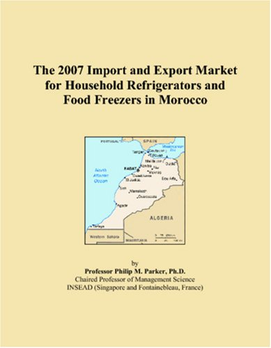 9780546267365: The 2007 Import and Export Market for Household Refrigerators and Food Freezers in Morocco