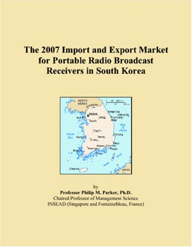 9780546267464: The 2007 Import and Export Market for Portable Radio Broadcast Receivers in South Korea