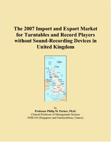 9780546267655: The 2007 Import and Export Market for Turntables and Record Players without Sound-Recording Devices in United Kingdom